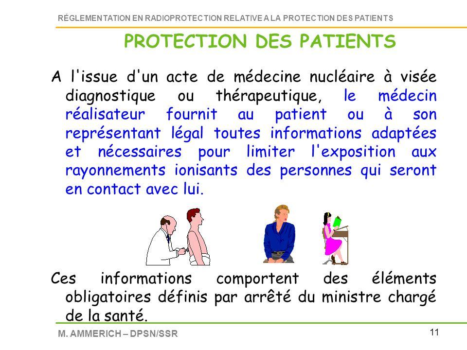 11 RÉGLEMENTATION EN RADIOPROTECTION RELATIVE A LA PROTECTION DES PATIENTS M. AMMERICH – DPSN/SSR A l'issue d'un acte de médecine nucléaire à visée di