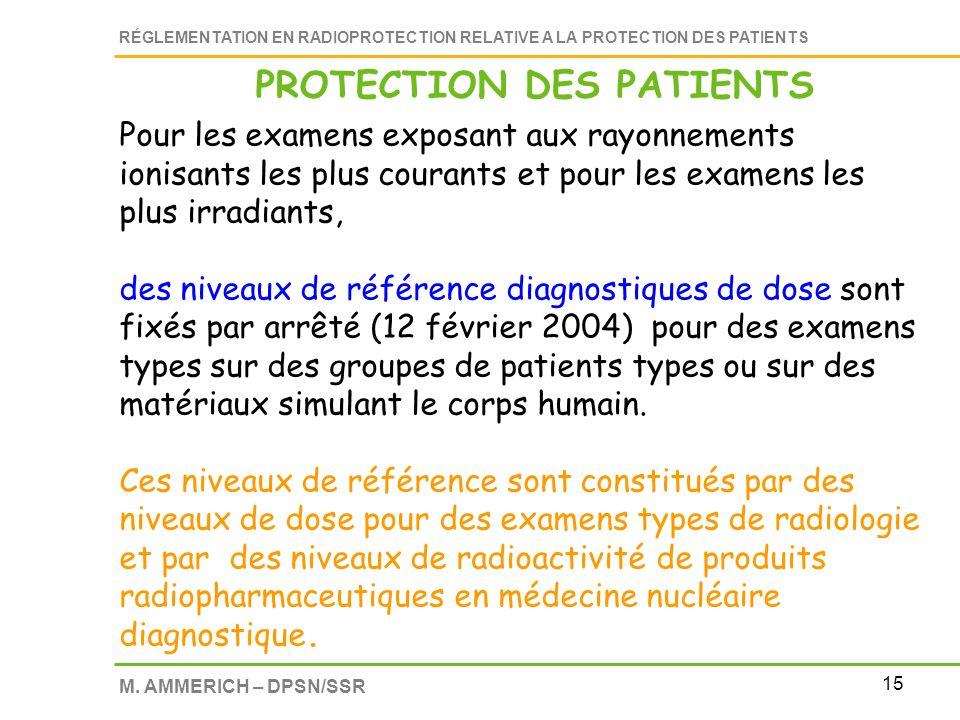 15 RÉGLEMENTATION EN RADIOPROTECTION RELATIVE A LA PROTECTION DES PATIENTS M. AMMERICH – DPSN/SSR Pour les examens exposant aux rayonnements ionisants