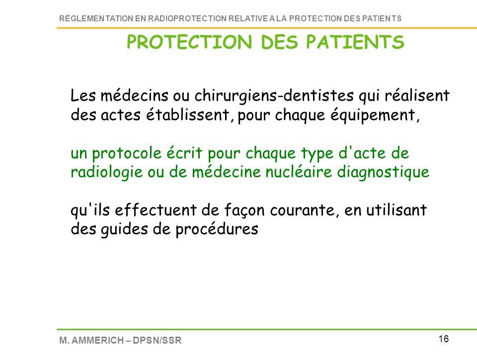 16 RÉGLEMENTATION EN RADIOPROTECTION RELATIVE A LA PROTECTION DES PATIENTS M. AMMERICH – DPSN/SSR Les médecins ou chirurgiens-dentistes qui réalisent