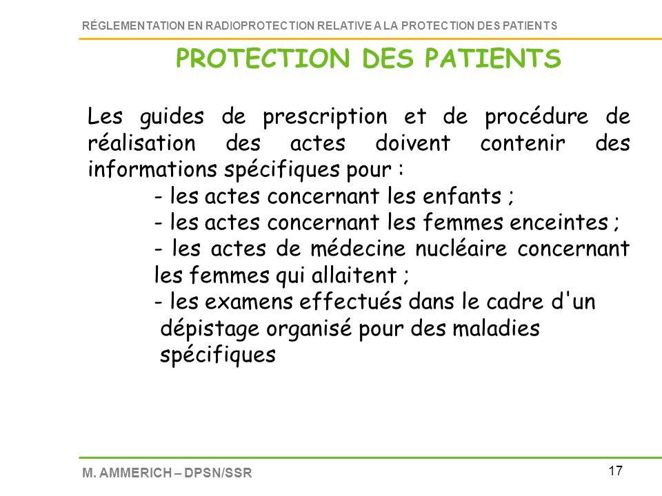 17 RÉGLEMENTATION EN RADIOPROTECTION RELATIVE A LA PROTECTION DES PATIENTS M. AMMERICH – DPSN/SSR Les guides de prescription et de procédure de réalis