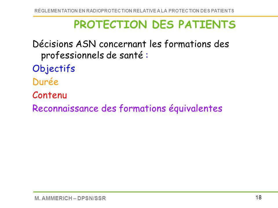 18 RÉGLEMENTATION EN RADIOPROTECTION RELATIVE A LA PROTECTION DES PATIENTS M. AMMERICH – DPSN/SSR PROTECTION DES PATIENTS Décisions ASN concernant les