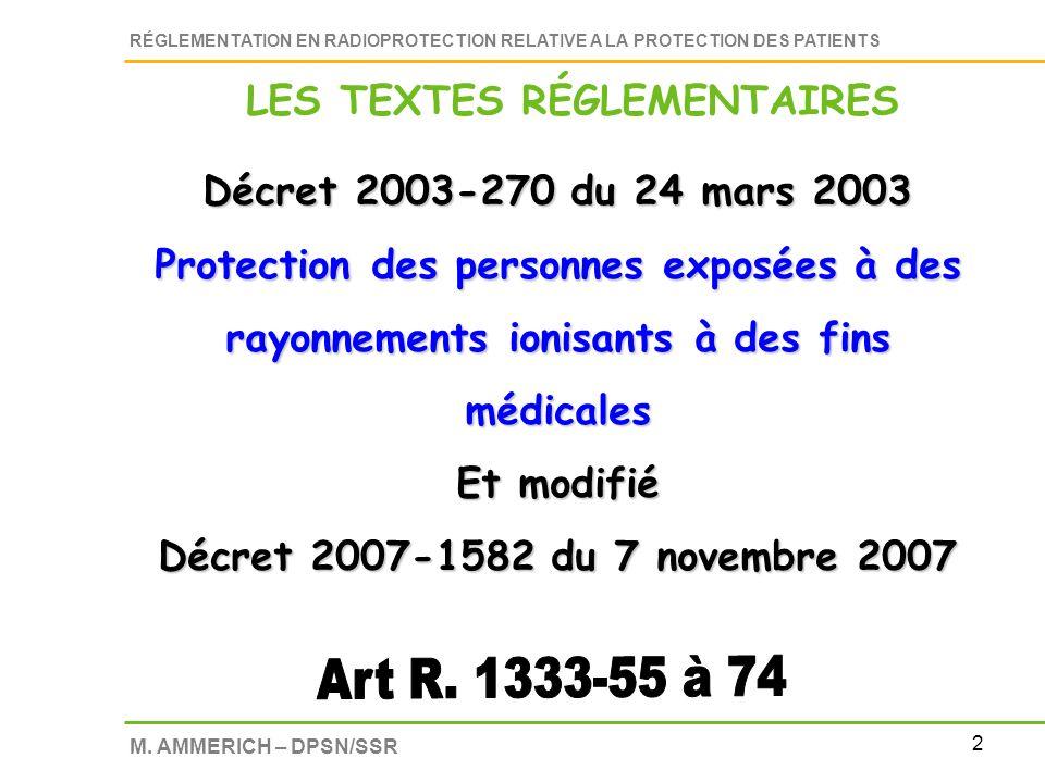 2 RÉGLEMENTATION EN RADIOPROTECTION RELATIVE A LA PROTECTION DES PATIENTS M. AMMERICH – DPSN/SSR Décret 2003-270 du 24 mars 2003 Protection des person