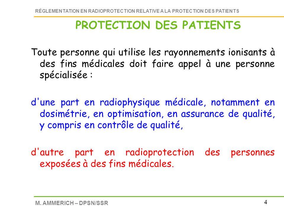 4 RÉGLEMENTATION EN RADIOPROTECTION RELATIVE A LA PROTECTION DES PATIENTS M. AMMERICH – DPSN/SSR Toute personne qui utilise les rayonnements ionisants