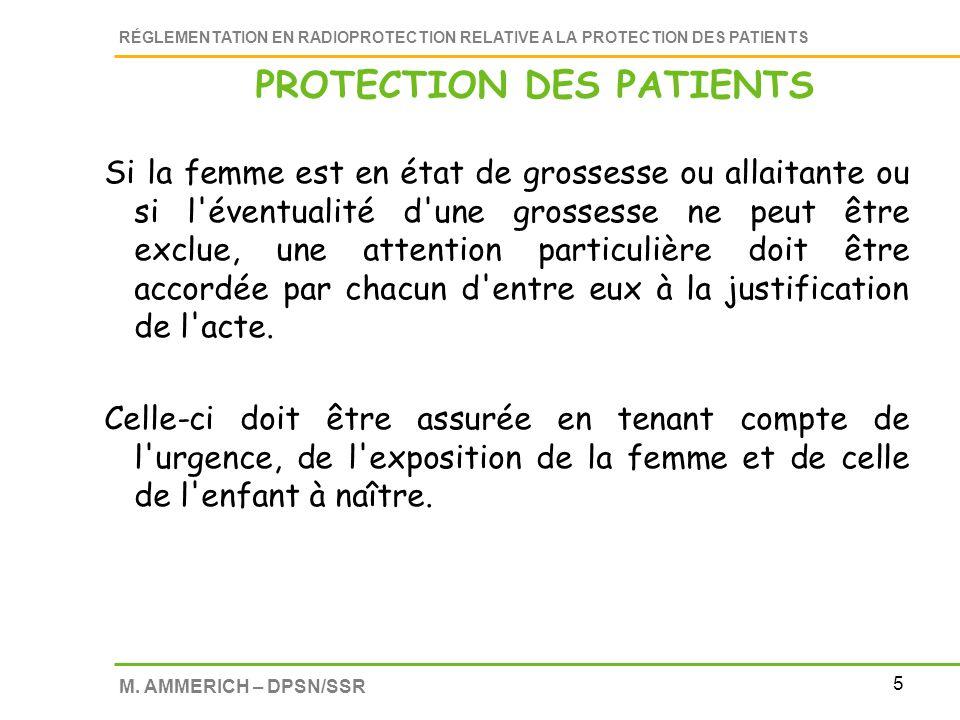 5 RÉGLEMENTATION EN RADIOPROTECTION RELATIVE A LA PROTECTION DES PATIENTS M. AMMERICH – DPSN/SSR Si la femme est en état de grossesse ou allaitante ou