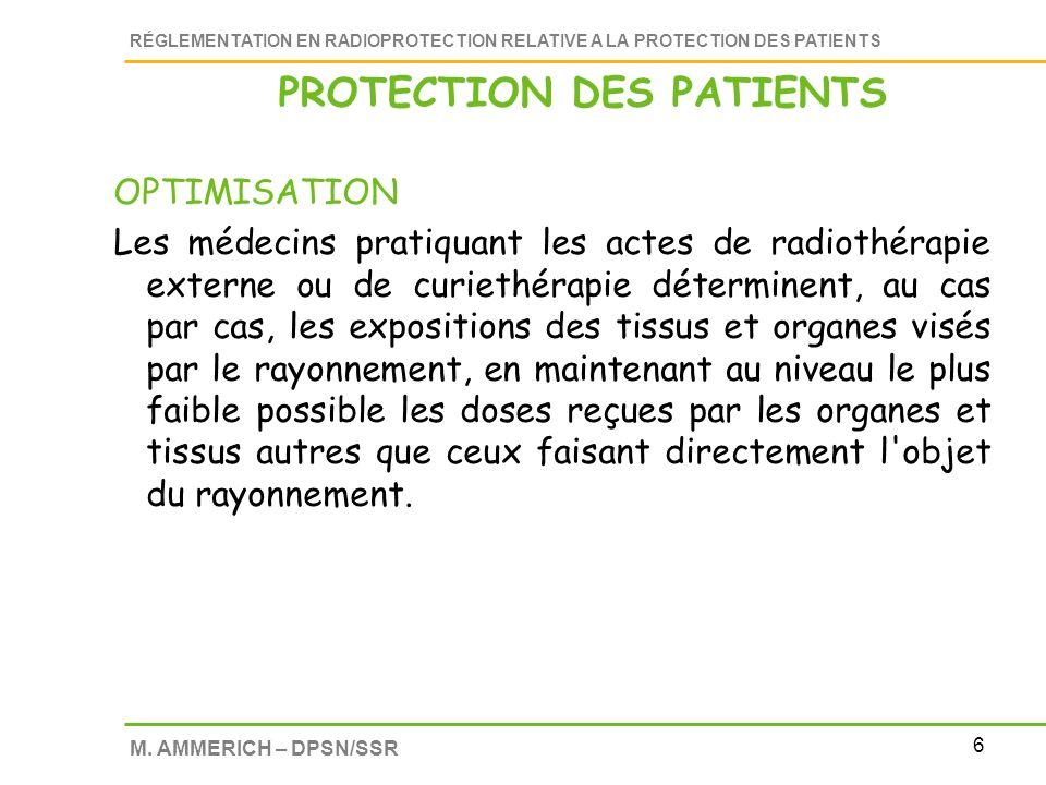 6 RÉGLEMENTATION EN RADIOPROTECTION RELATIVE A LA PROTECTION DES PATIENTS M. AMMERICH – DPSN/SSR OPTIMISATION Les médecins pratiquant les actes de rad
