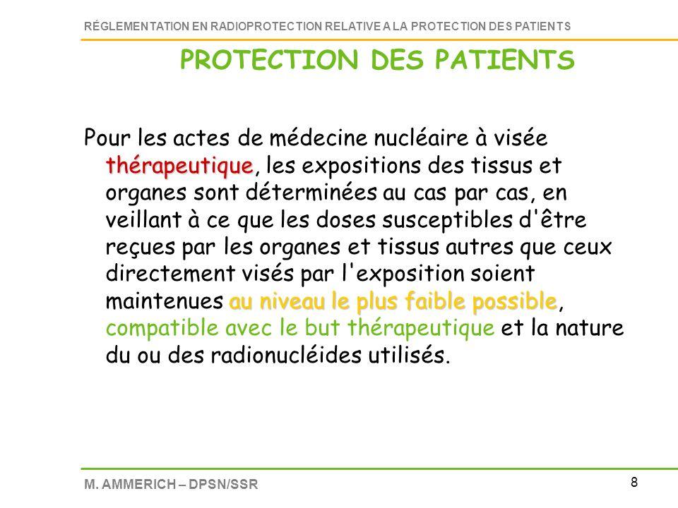8 RÉGLEMENTATION EN RADIOPROTECTION RELATIVE A LA PROTECTION DES PATIENTS M. AMMERICH – DPSN/SSR thérapeutique au niveau le plus faible possible Pour