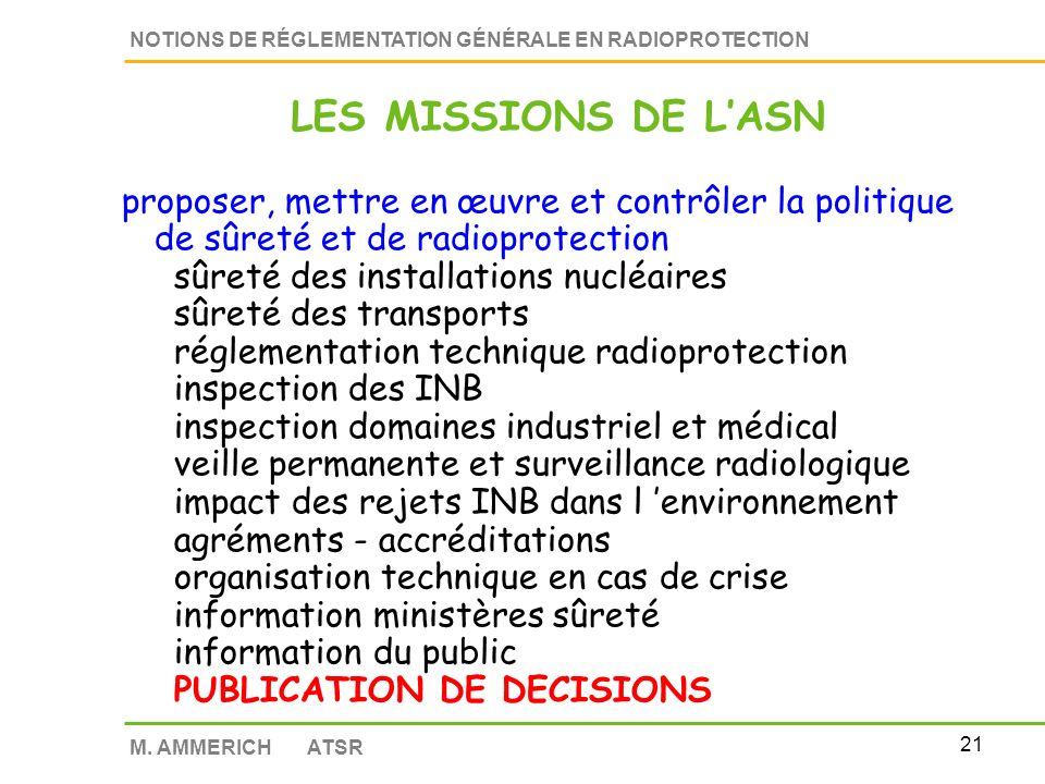 20 NOTIONS DE RÉGLEMENTATION GÉNÉRALE EN RADIOPROTECTION M. AMMERICH ATSR Loi sur la transparence et la sécurité en matière nucléaire Loi n° 2006-686
