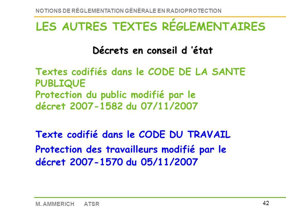 41 NOTIONS DE RÉGLEMENTATION GÉNÉRALE EN RADIOPROTECTION M. AMMERICH ATSR Décrets en conseil d état Protection du public décret 2002-460 du 4/04/02 Pr