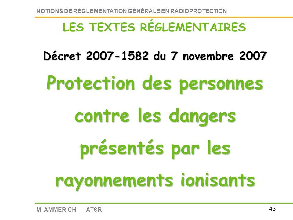42 NOTIONS DE RÉGLEMENTATION GÉNÉRALE EN RADIOPROTECTION M. AMMERICH ATSR Décrets en conseil d état Textes codifiés dans le CODE DE LA SANTE PUBLIQUE