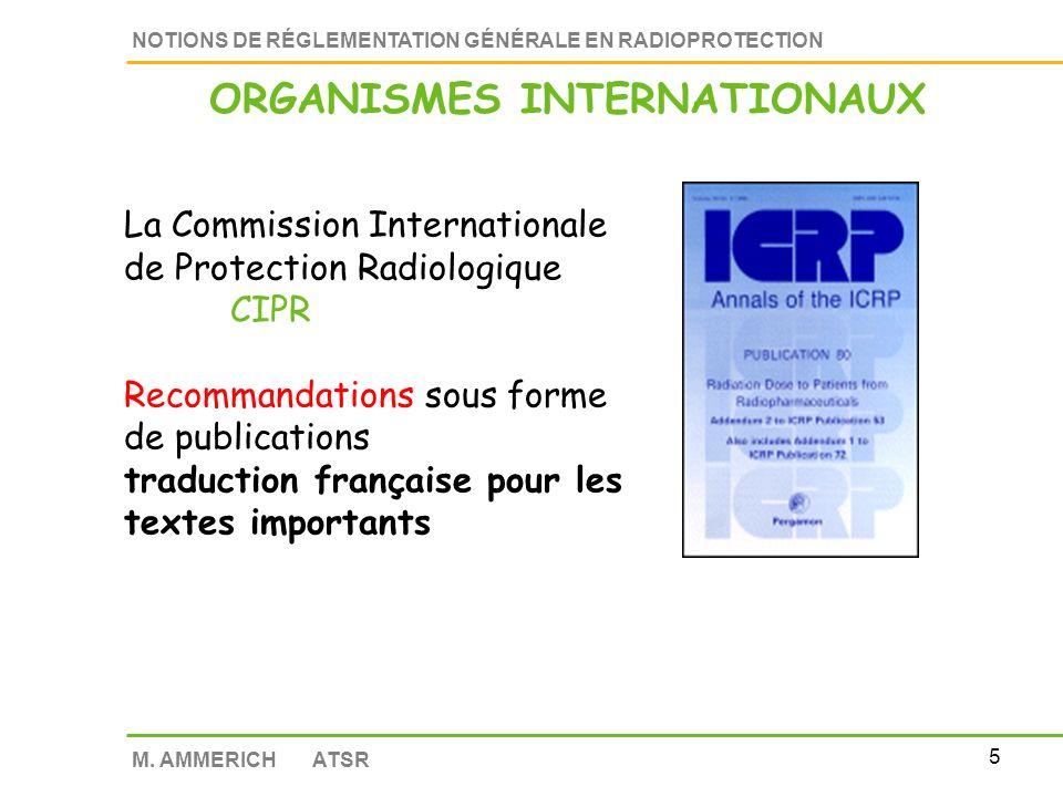 4 NOTIONS DE RÉGLEMENTATION GÉNÉRALE EN RADIOPROTECTION M. AMMERICH ATSR La réglementation en radioprotection c est lourd et rébarbatif ! Textes nombr
