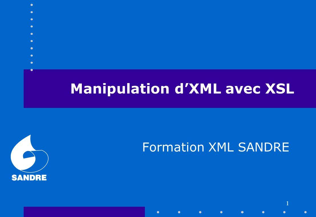 1 Manipulation dXML avec XSL Formation XML SANDRE