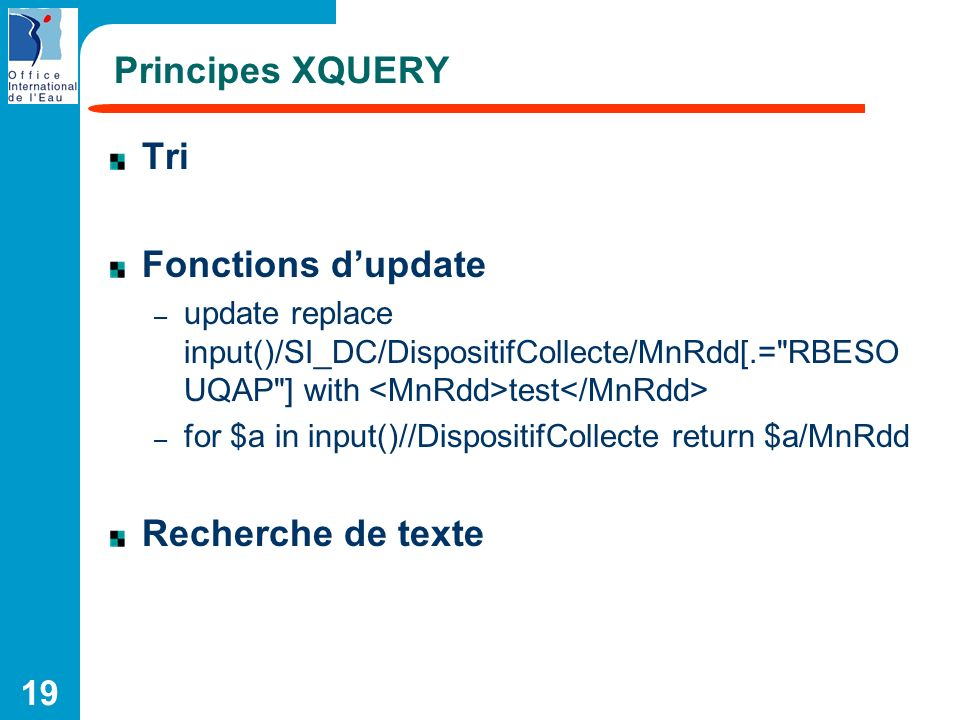 19 Principes XQUERY Tri Fonctions dupdate – update replace input()/SI_DC/DispositifCollecte/MnRdd[.=