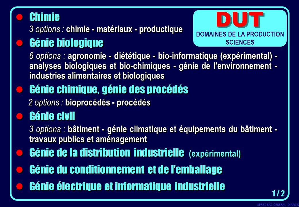 Chimie 3 options : chimie - matériaux - productique Génie biologique 6 options : agronomie - diététique - bio-informatique (expérimental) - analyses b