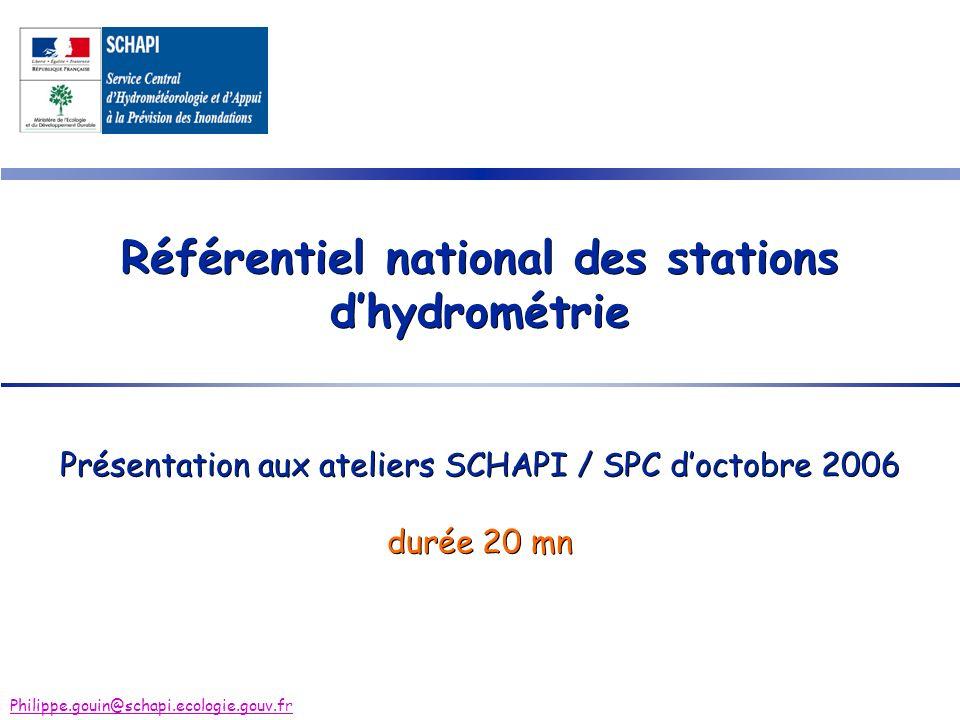 Référentiel national des stations dhydrométrie Philippe.gouin@schapi.ecologie.gouv.fr Présentation aux ateliers SCHAPI / SPC doctobre 2006 durée 20 mn