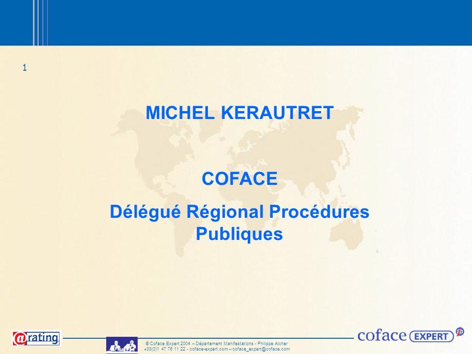 1 © Coface Expert 2004 – Département Manifestations - Philippe Alcher +33(0)1 47 76 11 22 - coface-expert.com – coface_expert@coface.com MICHEL KERAUT