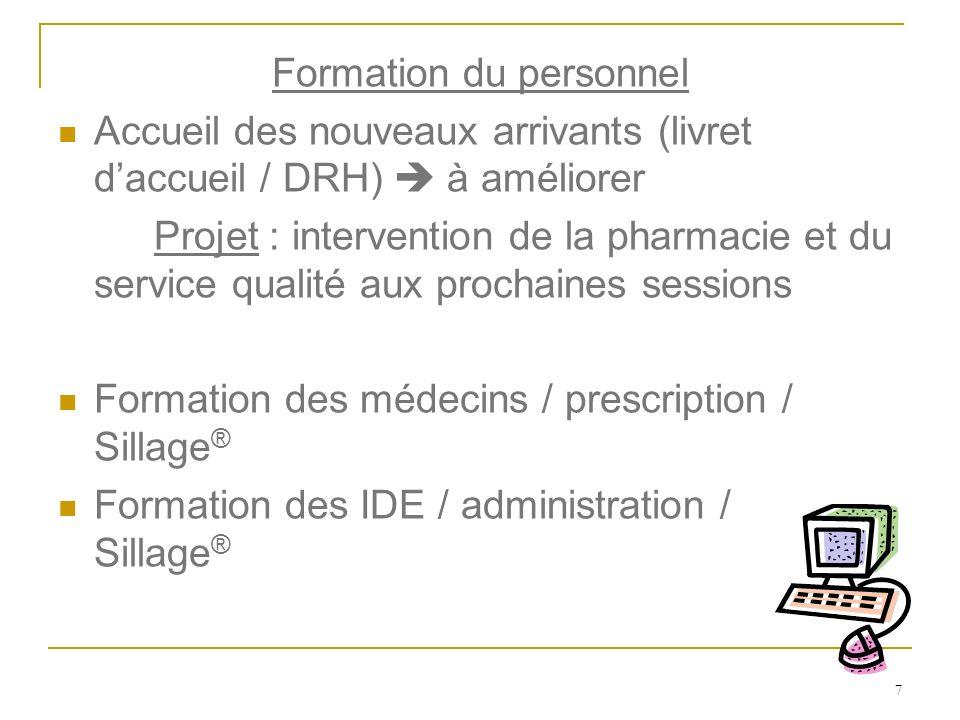 7 Formation du personnel Accueil des nouveaux arrivants (livret daccueil / DRH) à améliorer Projet : intervention de la pharmacie et du service qualit