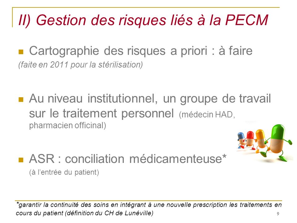 9 II) Gestion des risques liés à la PECM Cartographie des risques a priori : à faire (faite en 2011 pour la stérilisation) Au niveau institutionnel, u