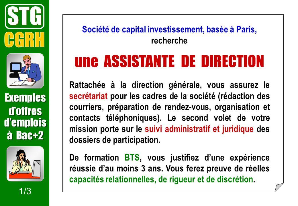 STG Société de capital investissement, basée à Paris, recherche une ASSISTANTE DE DIRECTION Rattachée à la direction générale, vous assurez le secréta