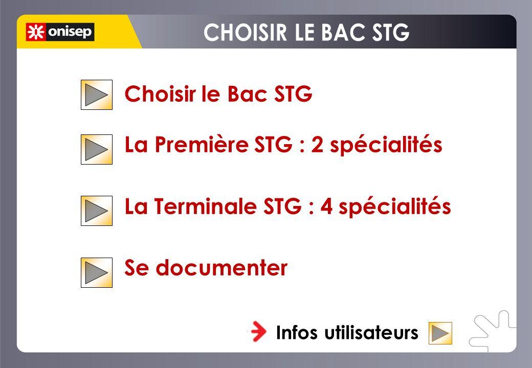 Choisir le Bac STG La Première STG : 2 spécialités La Terminale STG : 4 spécialités Se documenter Infos utilisateurs