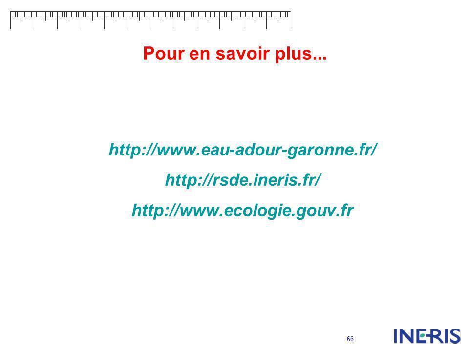 66 Pour en savoir plus... http://www.eau-adour-garonne.fr/ http://rsde.ineris.fr/ http://www.ecologie.gouv.fr