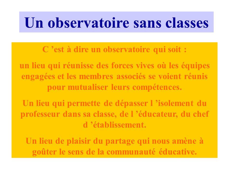 Un observatoire sans classes C est à dire un observatoire qui soit : un lieu qui réunisse des forces vives où les équipes engagées et les membres asso