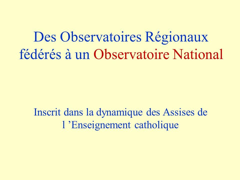 Inscrit dans la dynamique des Assises de l Enseignement catholique Des Observatoires Régionaux fédérés à un Observatoire National