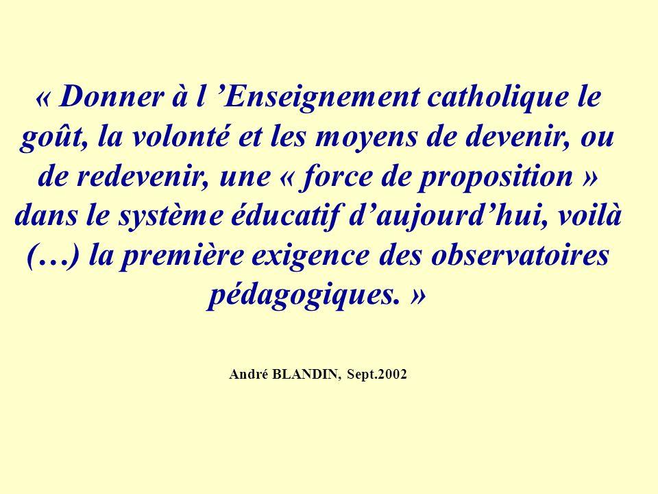 « Donner à l Enseignement catholique le goût, la volonté et les moyens de devenir, ou de redevenir, une « force de proposition » dans le système éduca