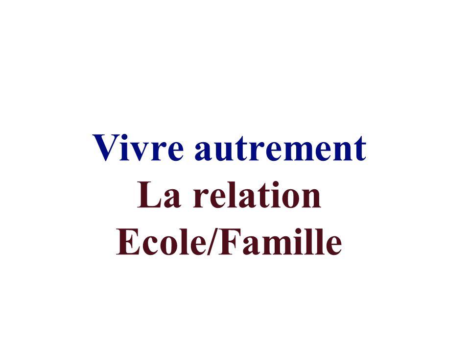 Vivre autrement La relation Ecole/Famille