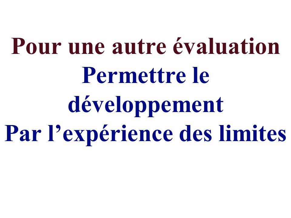 Pour une autre évaluation Permettre le développement Par lexpérience des limites