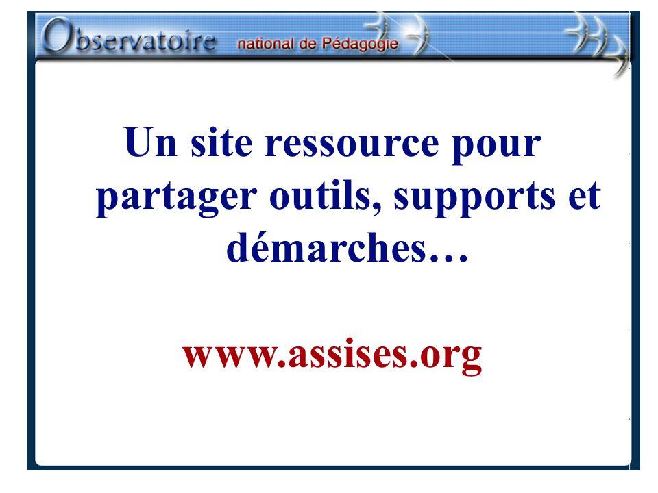 Un site ressource pour partager outils, supports et démarches… www.assises.org