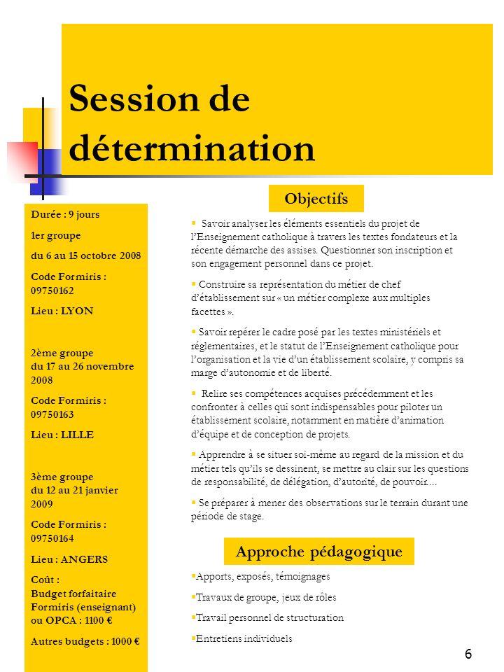 6 Session de détermination Objectifs Savoir analyser les éléments essentiels du projet de lEnseignement catholique à travers les textes fondateurs et la récente démarche des assises.