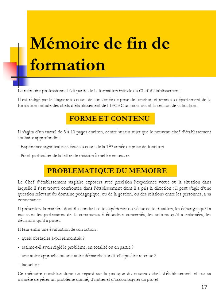 17 Mémoire de fin de formation Le mémoire professionnel fait partie de la formation initiale du Chef détablissement.. Il est rédigé par le stagiaire a