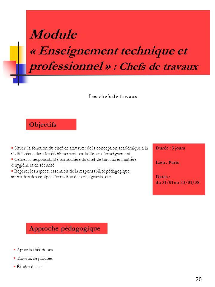 26 Module « Enseignement technique et professionnel » : Chefs de travaux Objectifs Situer la fonction du chef de travaux : de la conception académique