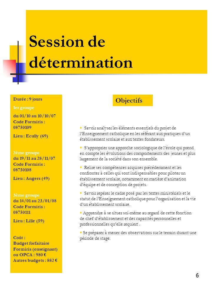 6 Session de détermination Objectifs Savoir analyser les éléments essentiels du projet de lEnseignement catholique en les référant aux pratiques dun é
