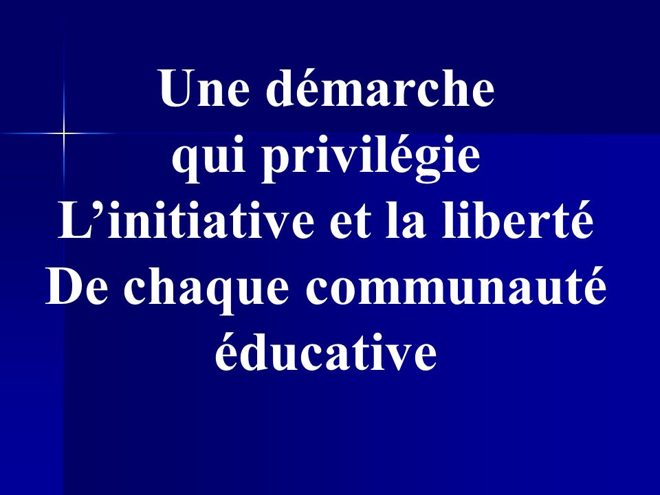 Une démarche qui privilégie Linitiative et la liberté De chaque communauté éducative