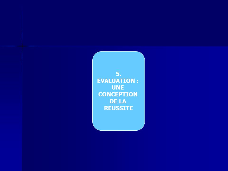 5. EVALUATION : UNE CONCEPTION DE LA REUSSITE