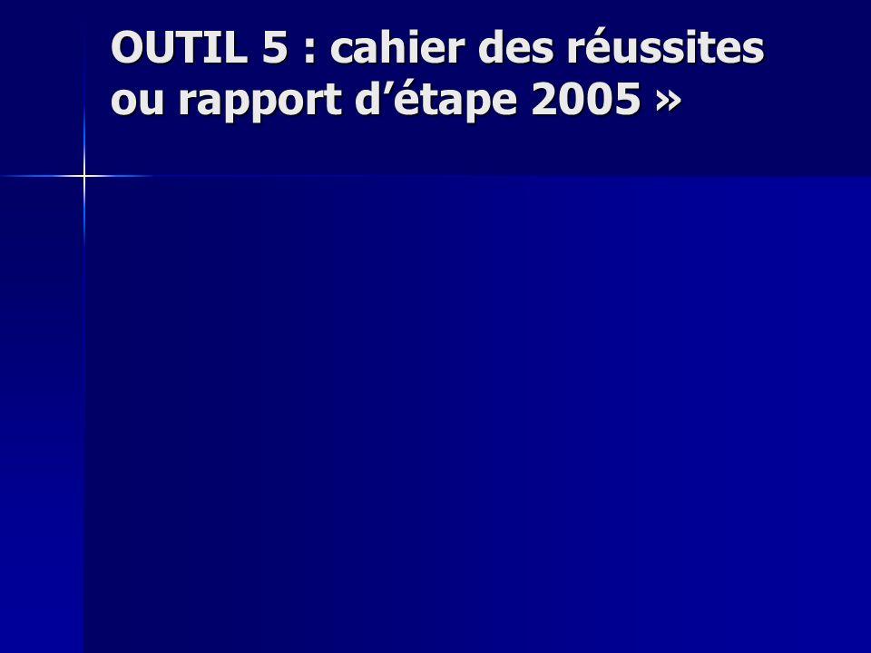OUTIL 5 : cahier des réussites ou rapport détape 2005 »