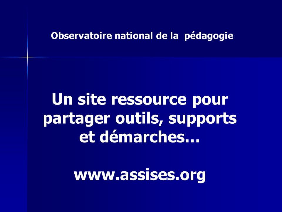 Un site ressource pour partager outils, supports et démarches… www.assises.org Observatoire national de la pédagogie