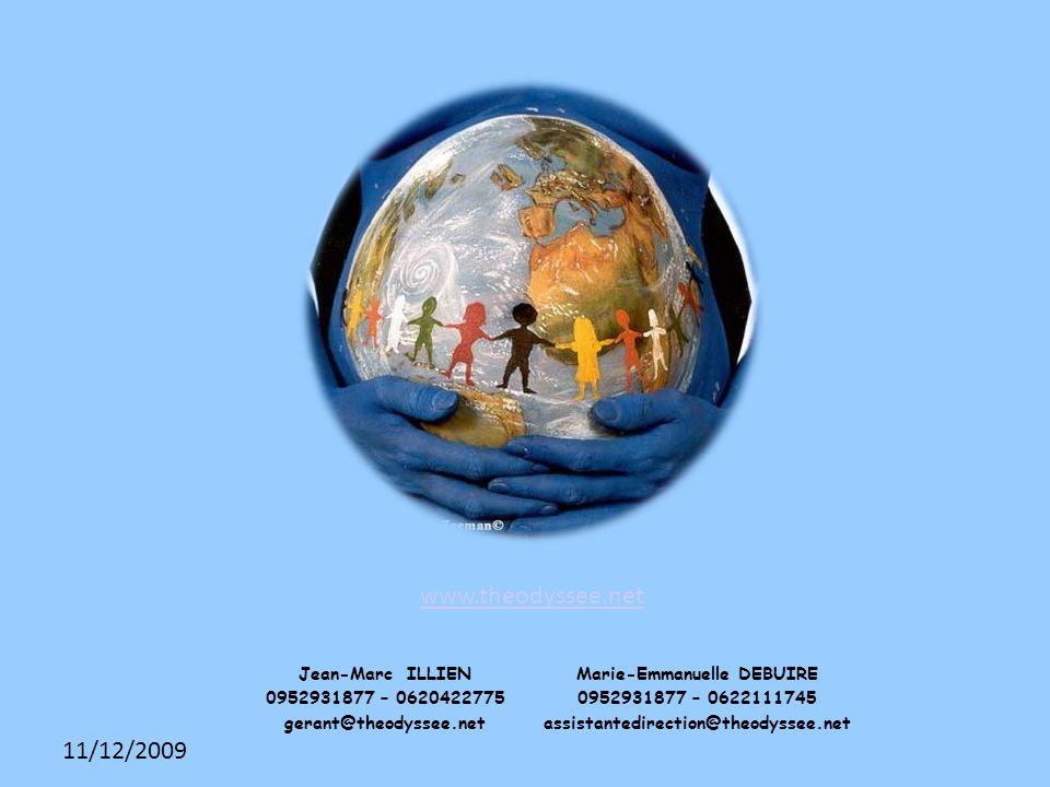 11/12/2009 www.theodyssee.net Jean-Marc ILLIEN 0952931877 – 0620422775 gerant@theodyssee.net Marie-Emmanuelle DEBUIRE 0952931877 – 0622111745 assistantedirection@theodyssee.net