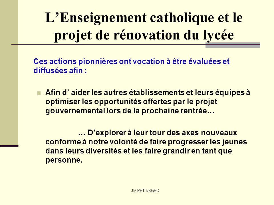 JM PETIT/SGEC LEnseignement catholique et le projet de rénovation du lycée Ces actions pionnières ont vocation à être évaluées et diffusées afin : Afi