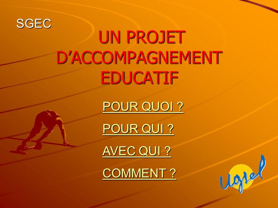 UN PROJET DACCOMPAGNEMENT EDUCATIF UN PROJET DACCOMPAGNEMENT EDUCATIF POUR QUOI .