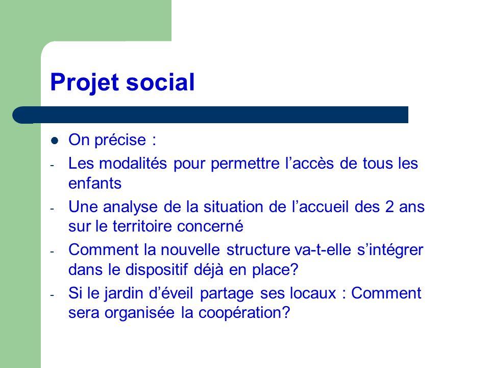 Projet social On précise : - Les modalités pour permettre laccès de tous les enfants - Une analyse de la situation de laccueil des 2 ans sur le territ
