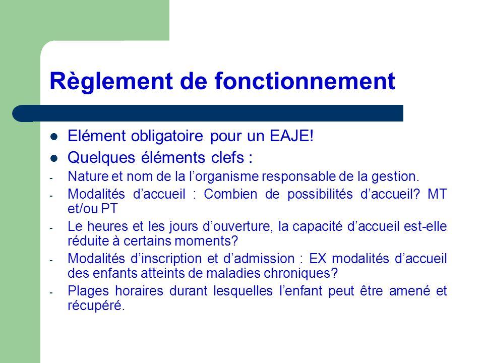 Règlement de fonctionnement Elément obligatoire pour un EAJE! Quelques éléments clefs : - Nature et nom de la lorganisme responsable de la gestion. -