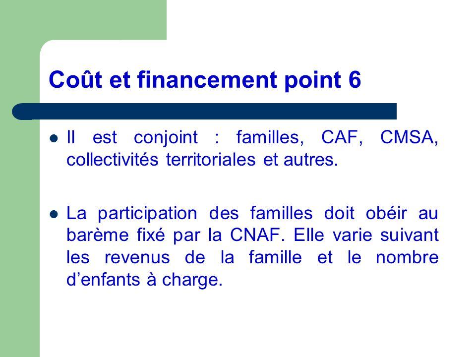 Coût et financement point 6 Il est conjoint : familles, CAF, CMSA, collectivités territoriales et autres. La participation des familles doit obéir au