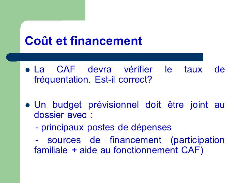 Coût et financement La CAF devra vérifier le taux de fréquentation. Est-il correct? Un budget prévisionnel doit être joint au dossier avec : - princip