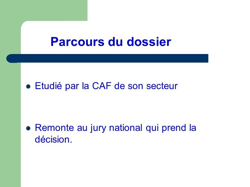 Parcours du dossier Etudié par la CAF de son secteur Remonte au jury national qui prend la décision.