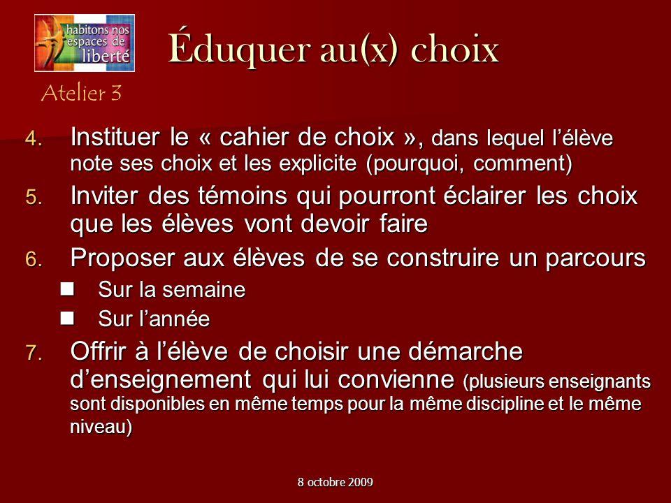 8 octobre 2009 Éduquer au(x) choix Instituer le « cahier de choix », dans lequel lélève note ses choix et les explicite (pourquoi, comment) Instituer