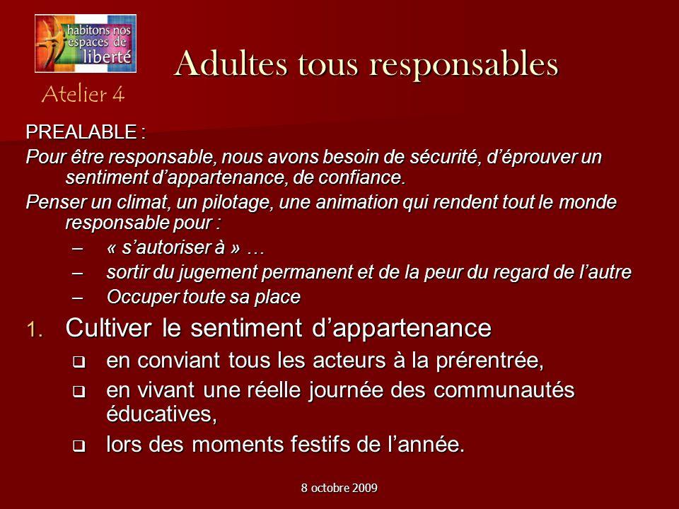8 octobre 2009 Adultes tous responsables PREALABLE : Pour être responsable, nous avons besoin de sécurité, déprouver un sentiment dappartenance, de co