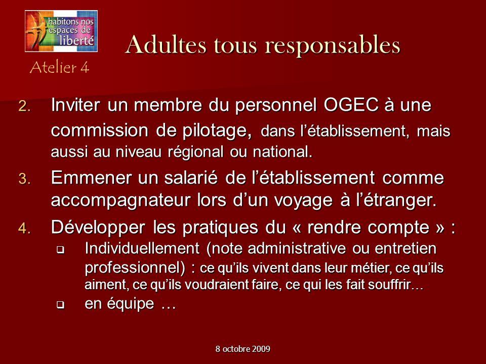 8 octobre 2009 Adultes tous responsables Atelier 4. Inviter un membre du personnel OGEC à une commission de pilotage, dans létablissement, mais aussi