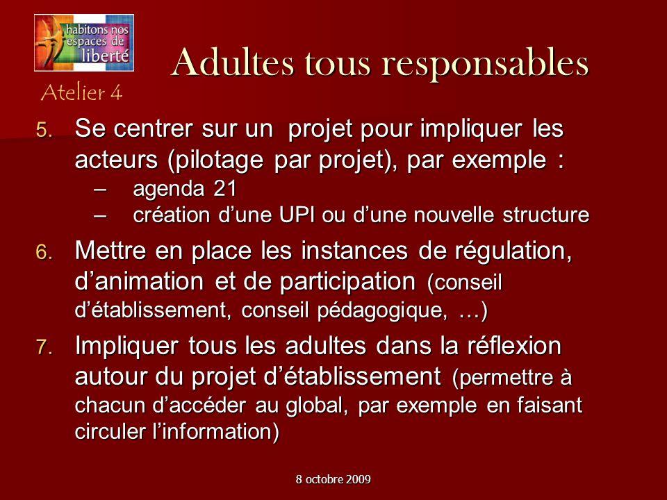 8 octobre 2009 Adultes tous responsables Se centrer sur un projet pour impliquer les acteurs (pilotage par projet), par exemple : Se centrer sur un pr